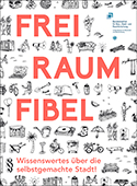 Titelseite: Freiraum-Fibel - Wissenswertes über die selbstgemachte Stadt